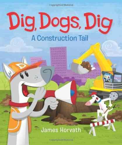 Dig, Dogs, Dig By Horvath, James/ Horvath, James (ILT)